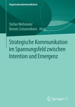 Strategische Kommunikation im Spannungsfeld zwischen Intention und Emergenz von Schoeneborn,  Dennis, Wehmeier,  Stefan