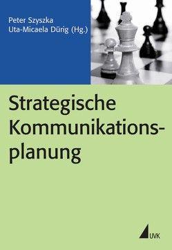 Strategische Kommunikationsplanung von Dürig,  Uta-Micaela, Szyszka,  Peter