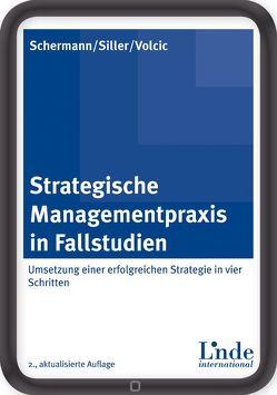 Strategische Managementpraxis in Fallstudien von Schermann,  Michael P., Siller,  Helmut, Volcic,  Klaus