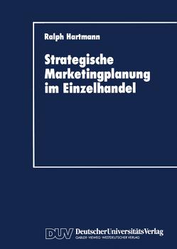 Strategische Marketingplanung im Einzelhandel von Hartmann,  Ralph