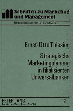 Strategische Marketingplanung in filialisierten Universalbanken von Thiesing,  Ernst-Otto