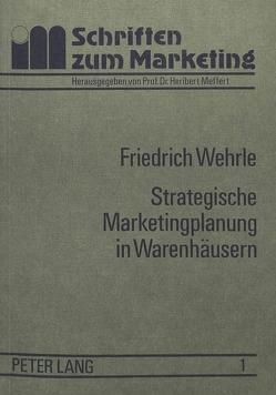 Strategische Marketingplanung in Warenhäusern von Wehrle,  Friedrich