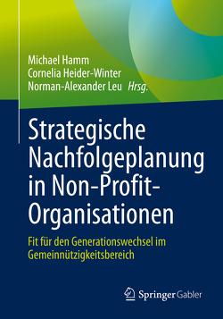 Strategische Nachfolgeplanung in Non-Profit-Organisationen von Hamm,  Michael, Heider-Winter,  Cornelia, Leu,  Norman-Alexander