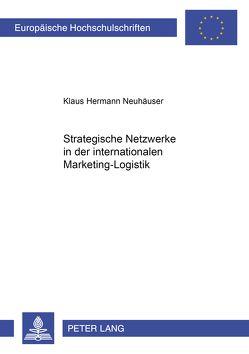 Strategische Netzwerke in der internationalen Marketing-Logistik von Neuhäuser,  Klaus Hermann