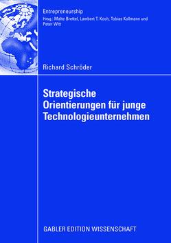 Strategische Orientierungen für junge Technologieunternehmen von Brettel,  Prof. Dr. Malte, Schroeder,  Richard