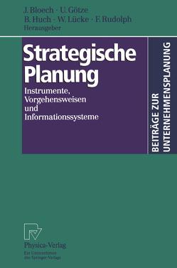 Strategische Planung von Bloech,  Jürgen, Götze,  Uwe, Huch,  Burrkhard, Lücke,  Wolfgang, Rudolph,  Friedhelm