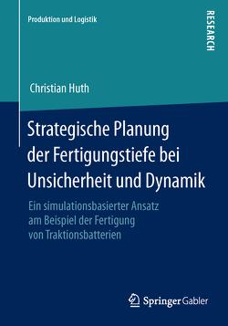 Strategische Planung der Fertigungstiefe bei Unsicherheit und Dynamik von Huth,  Christian