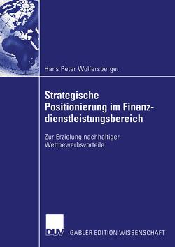 Strategische Positionierung im Finanzdienstleistungsbereich von Wolfersberger,  Hans Peter