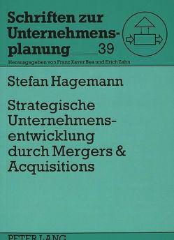 Strategische Unternehmensentwicklung durch Mergers & Acquisitions von Hagemann,  Stefan
