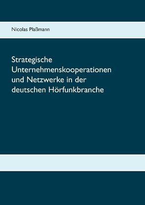 Strategische Unternehmenskooperationen und Netzwerke in der deutschen Hörfunkbranche von Plaßmann,  Nicolas