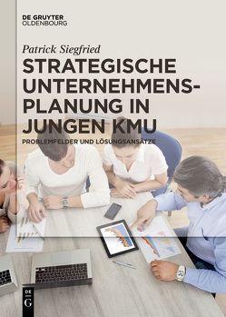 Strategische Unternehmensplanung in jungen KMU von Siegfried,  Patrick
