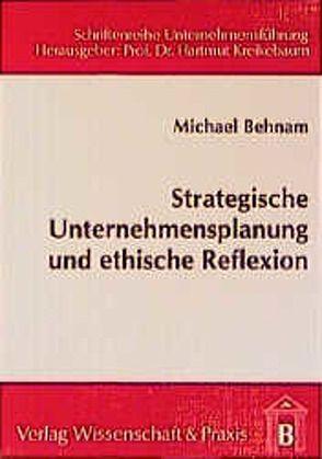 Strategische Unternehmensplanung und ethische Reflexion von Behnam,  Michael