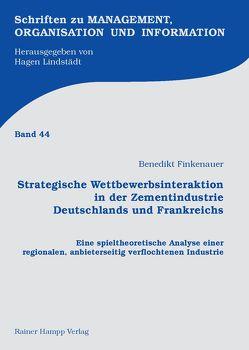 Strategische Wettbewerbsinteraktion in der Zementindustrie Deutschlands und Frankreichs von Finkenauer,  Benedikt