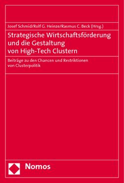 Strategische Wirtschaftsförderung und die Gestaltung von High-Tech Clustern von Beck,  Rasmus C., Heinze,  Rolf G., Schmid,  Josef