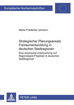 Strategischer Planungsansatz- «Freiraumentwicklung in deutschen Stadtregionen» von Lehmann,  Meike F.