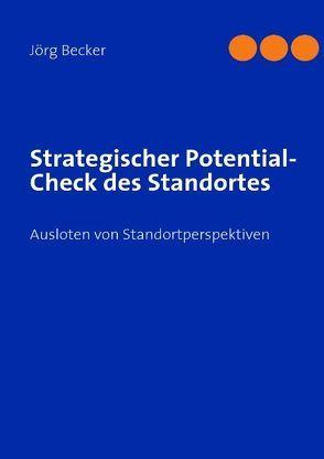 Strategischer Potential-Check des Standortes von Becker,  Jörg
