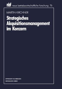 Strategisches Akquisitionsmanagement im Konzern von Kirchner,  Martin