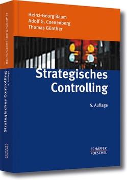 Strategisches Controlling von Baum,  Heinz-Georg, Coenenberg,  Adolf G., Günther,  Thomas