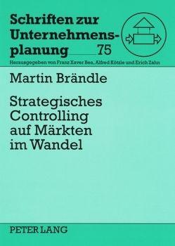 Strategisches Controlling auf Märkten im Wandel von Brändle,  Martin