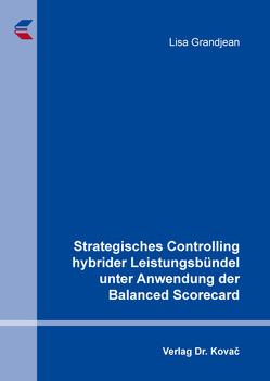Strategisches Controlling hybrider Leistungsbündel unter Anwendung der Balanced Scorecard von Grandjean,  Lisa