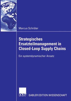 Strategisches Ersatzteilmanagement in Closed-Loop Supply Chains von Schröter,  Marcus, Spengler,  Prof. Dr. Thomas Stefan