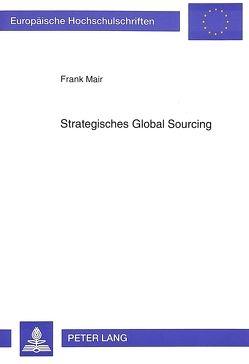 Strategisches «Global Sourcing» von Mair,  Frank