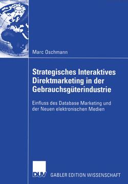 Strategisches Interaktives Direktmarketing in der Gebrauchsgüterindustrie von Link,  Prof. Dr. Jörg, Oschmann,  Marc