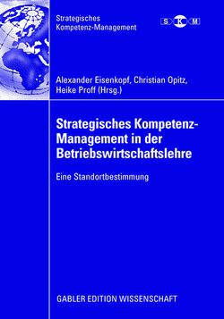 Strategisches Kompetenz-Management in der Betriebswirtschaftslehre von Eisenkopf,  Alexander, Opitz,  Christian, Proff,  Heike