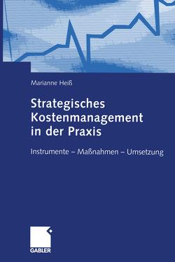 Strategisches Kostenmanagement in der Praxis von Heiß,  Marianne