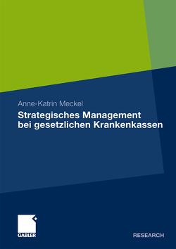 Strategisches Management bei gesetzlichen Krankenkassen von Meckel,  Anne-Katrin