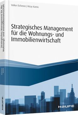 Strategisches Management für die Wohnungs-und Immobilienwirtschaft – von Eichener,  Volker, Kamis,  Alcay