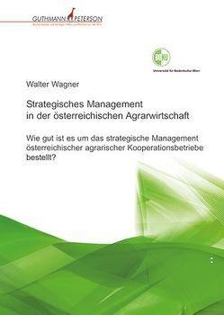 Strategisches Management in der österreichischen Agrarwirtschaft von Wagner,  Walter