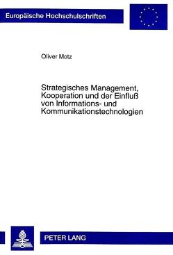 Strategisches Management, Kooperation und der Einfluß von Informations- und Kommunikationstechnologien von Motz,  Oliver