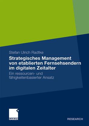 Strategisches Management von etablierten Fernsehsendern im digitalen Zeitalter von Radtke,  Stefan Ulrich