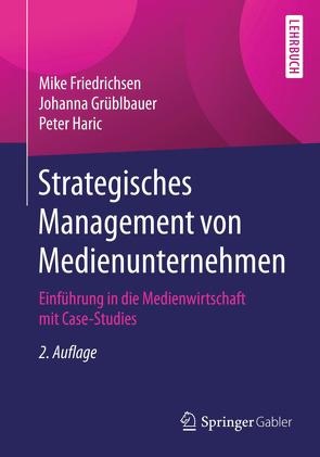 Strategisches Management von Medienunternehmen von Friedrichsen,  Mike, Grüblbauer,  Johanna, Haric,  Peter
