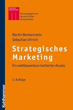 Strategisches Marketing von Benkenstein,  Martin, Diller,  Hermann, Köhler,  Richard, Uhrich,  Sebastian