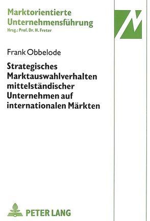 Strategisches Marktauswahlverhalten mittelständischer Unternehmen auf internationalen Märkten von Obbelode,  Frank