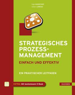 Strategisches Prozessmanagement – einfach und effektiv von Hanschke,  Inge, Lorenz,  Rainer