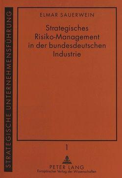 Strategisches Risiko-Management in der bundesdeutschen Industrie von Sauerwein,  Elmar