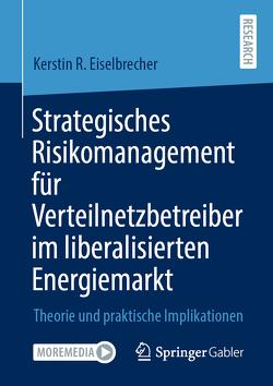 Strategisches Risikomanagement für Verteilnetzbetreiber im liberalisierten Energiemarkt von Eiselbrecher,  Kerstin