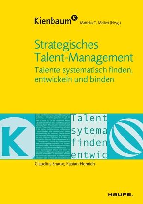 Strategisches Talent Management von Enaux,  Claudius, Henrich,  Fabian, Meifert,  Matthias