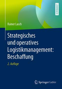 Strategisches und operatives Logistikmanagement: Beschaffung von Lasch,  Rainer