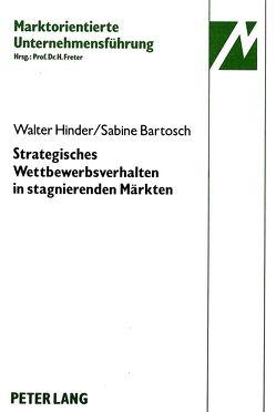 Strategisches Wettbewerbsverhalten in stagnierenden Märkten von Bartosch,  Sabine, Hinder,  Walter