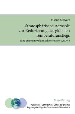 Stratosphärische Aerosole zur Reduzierung des globalen Temperaturanstiegs von Michaelis,  Prof. Dr. Peter, Schwarz,  Martin