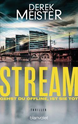 Stream – Gehst du offline, ist sie tot von Meister,  Derek