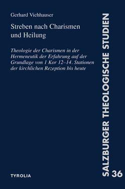 Streben nach Charismen und Heilung von Viehhauser,  Gerhard