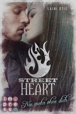 Street Heart. Nie mehr ohne dich (Street Stories 2) von Dylan,  Cat, Otis,  Laini