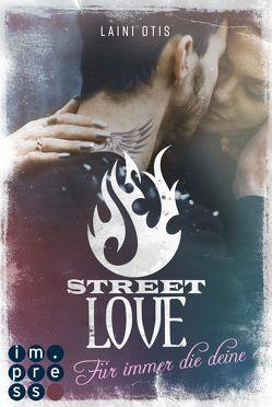 Street Love. Für immer die deine (Street Stories 1) von Dylan,  Cat, Otis,  Laini