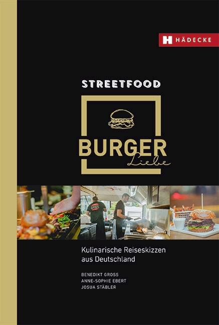 Streetfood Burgerliebe Von Ebert, Anne Sophie, Groß, Benedikt, Stäbler,  Josua