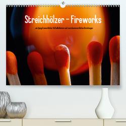 Streichhölzer – Fireworks (Premium, hochwertiger DIN A2 Wandkalender 2020, Kunstdruck in Hochglanz) von Fotodesign,  Black&White, Wehrle & Uwe Frank,  Ralf